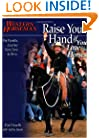 Raise Your Hand if You Love Horses: Pat Parelli's Journey from Zero to Hero (Western Horseman Books)
