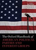 The Oxford Handbook of American Political Parties and Interest Groups (Oxford Handbooks of American Politics)