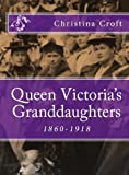 Queen Victorias Granddaughters 1860-1918
