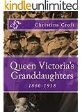 Queen Victoria's Granddaughters 1860-1918 (English Edition)