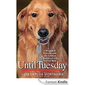 Until Tuesday: A Wounded Warrior and the Golden Retriever Who Saved Him (English Edition)