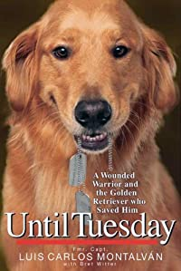 Until Tuesday: A Wounded Warrior And The Golden Retriever Who Saved Him by Luis Carlos Montalvan ebook deal