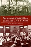 img - for Schoolwomen of the Prairies and Plains: Personal Narratives from Iowa, Kansas, and Nebraska, 1860s to 1920s by Mary Hurlbut Cordier (1997-02-03) book / textbook / text book