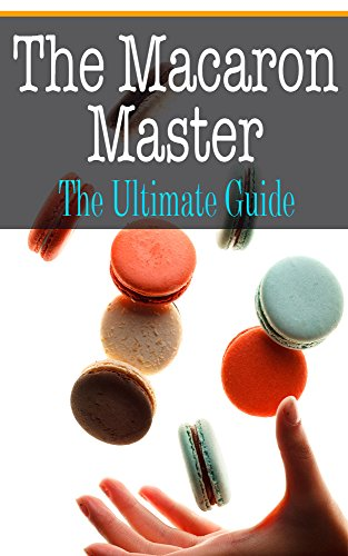 The Macaron Master: The Ultimate Guide by Sara Hallas