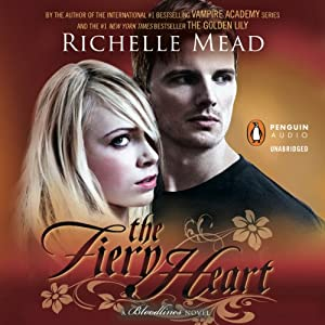 The Fiery Heart: Bloodlines, Book 4 | [Richelle Mead]