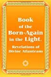 img - for Book of the Born-Again in the Light. Revelations of Divine Atlanteans book / textbook / text book