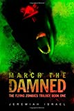 March the Damned (The Flying Zombies Trilogy Book 1) (Volume 1)
