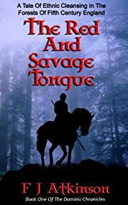 The Red And Savage Tongue (Historical Fiction Action Adventure Book, set in Dark Age post Roman Britain) (The Dominic Chronicles)