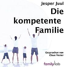 Die kompetente Familie (       ungekürzt) von Jesper Juul Gesprochen von: Claus Vester