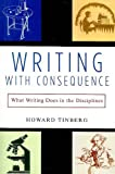 Writing with Consequence: What Writing Does in the Disciplines by Tinberg, Howard (2002) Paperback