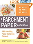 The Parchment Paper Cookbook: 180 Hea...
