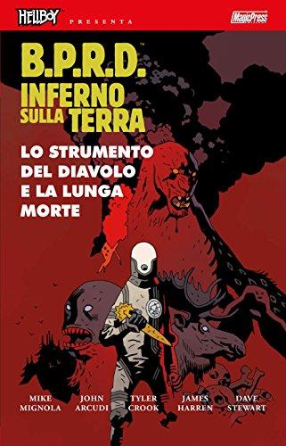 Lo strumento del diavolo e la lunga morte. Hellboy presenta B.P.R.D. Inferno sulla Terra: 4