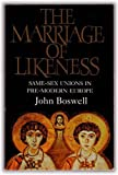 The Marriage of Likeness: Same-Sex Unions in Pre-Modern Europe (0006863264) by Boswell, John