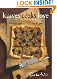 Knives Cooks Love: How to Buy, Sharpen, and Use Your Most Important Kitchen Tool