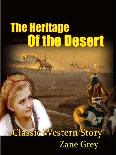 The Heritage of the Desert : Classic Western Story, Zane Grey's novel first best-seller (Annotated)