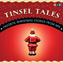 Tinsel Tales: Favorite Holiday Stories from NPR Radio/TV Program by  NPR Narrated by Lynn Neary