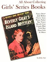 All About Collecting Girls&#39; Series Books: Nancy Drew, Judy Bolton, Cherry Ames, Penny Parker, Kay Tracey, Beverly Gray, Connie Blair, Vicki Barr, Dana Girls &amp; Others