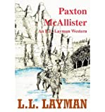 img - for [ PAXTON MCALLISTER: AN L.L. LAYMAN WESTERN ] By Layman, L L ( Author) 2003 [ Paperback ] book / textbook / text book