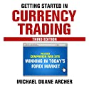 Getting Started in Currency Trading: Winning in Today's Forex Market Audiobook by Michael D. Archer Narrated by Mark Ashby