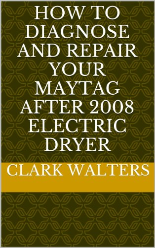 how-to-diagnose-and-repair-your-maytag-after-2008-electric-dryer-english-edition