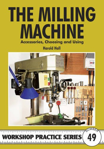 Milling Machine & Accessories: And Accessories Choosing and Using (Workshop Practice Series) image