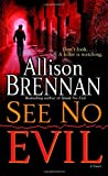 See No Evil: A Novel (0345495039) by Brennan, Allison