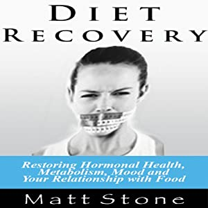 Diet Recovery: Restoring Hormonal Health, Metabolism, Mood, and Your Relationship with Food | [Matt Stone]