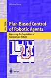 img - for Plan-Based Control of Robotic Agents: Improving the Capabilities of Autonomous Robots (Lecture Notes in Computer Science / Lecture Notes in Artificial Intelligence) book / textbook / text book