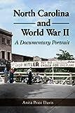 North Carolina and World War II: A Docum...