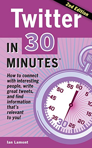Twitter In 30 Minutes (2nd Edition): How to connect with interesting people, write great tweets, and find information that's relevant to you!