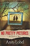 No Pretty Pictures: A Child of War (006156589X) by Lobel, Anita