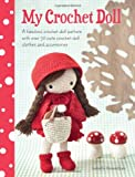 My Crochet Doll: A Fabulous Crochet Doll Pattern with Over 50 Cute Crochet Dolls Clothes & Accessories