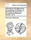 img - for The history of England from the accession of James I. to that of the Brunswick line. ... By Catherine Macaulay. Volume 1 of 5 book / textbook / text book