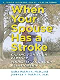 img - for When Your Spouse Has a Stroke: Caring for Your Partner, Yourself, and Your Relationship (A Johns Hopkins Press Health Book) book / textbook / text book