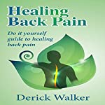 Healing Back Pain: Do-It-Yourself Guide to Healing Back Pain | Derick Walker