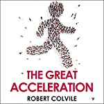 The Great Acceleration | Robert Colvile