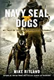 By Mike Ritland Navy SEAL Dogs: My Tale of Training Canines for Combat (unabridged version) [Paperback]