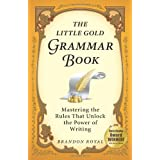 The Little Gold Grammar Book: Mastering the Rules That Unlock the Power of Writing (3rd Edition)by Brandon Royal