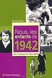 echange, troc Monique Marie - Nous, les enfants de 1942 : De la naissance à l'âge adulte