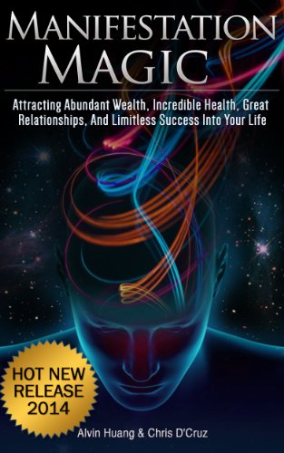 Manifestation Magic: Attracting Abundant Wealth, Incredible Health, Great Relationships, and Limitless Success into Your Life PDF