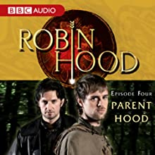 Robin Hood: Parent Hood (Episode 4)  by BBC Audiobooks Narrated by Richard Armitage