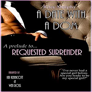 A Date with a Dom: Prelude to Requested Surrender Audiobook