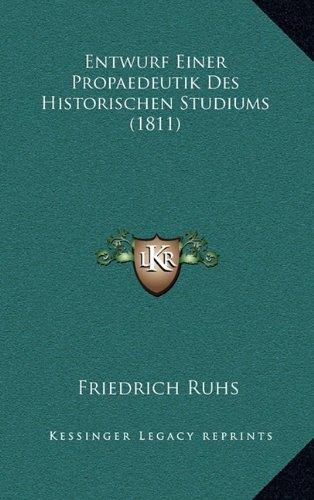 Entwurf Einer Propaedeutik Des Historischen Studiums (1811)