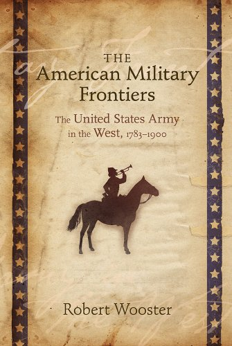 The American Military Frontiers: The United States Army in the West, 1783-1900 (Histories of the American Frontier Series)