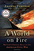 A World on Fire: Britain's Crucial Role in the American Civil War: Amanda Foreman: 9780375756962: Amazon.com: Books