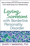 img - for Loving Someone with Borderline Personality Disorder: How to Keep Out-of-Control Emotions from Destroying Your Relationship book / textbook / text book