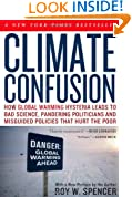 Climate Confusion: How Global Warming Hysteria Leads to Bad Science, Pandering Politicians and Misguided Policies That Hurt the Poor