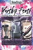 Worship Feast- Readings: 100 Readings, Rituals, Prayers, and Guided Meditations