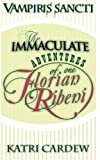 The Immaculate Adventures of One Florian Ribeni (Vampiris Sancti) (Volume 4)