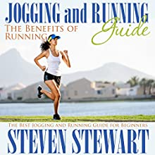 Jogging and Running Guide: The Benefits of Running: The Best Jogging and Running Guide for Beginners (       UNABRIDGED) by Steven Stewart Narrated by Margaret Glaccum